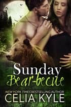Sunday Bear-becue (Paranormal Shapeshifter Romance) ebook by Celia Kyle