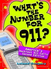 What's the Number for 911?: America's Wackiest 911 Calls - America's Wackiest 911 Calls ebook by Leland Gregory