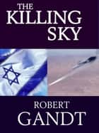 The Killing Sky ebook by Robert Gandt