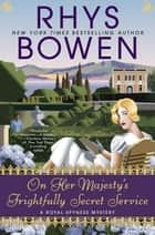 On Her Majesty's Frightfully Secret Service ebook by Rhys Bowen