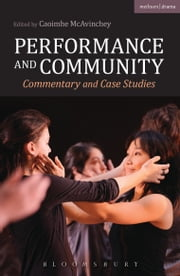 Performance and Community - Commentary and Case Studies ebook by Dr. Caoimhe McAvinchey