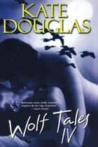 Wolf Tales IV ebook by Kate Douglas