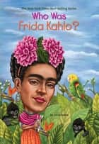 Who Was Frida Kahlo? ebook by Sarah Fabiny, Jerry Hoare, Who HQ