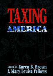 Taxing America ebook by Karen B. Brown,Mary Louise Fellows