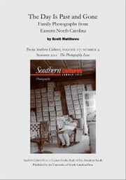 The Day Is Past and Gone: Family Photographs from Eastern North Carolina - An article from Southern Cultures 17:2, The Photography Issue ebook by Scott Leslie Matthews