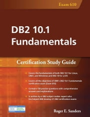 DB2 10.1 Fundamentals - Certification Study Guide ebook by Roger E. Sanders