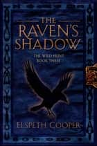The Raven's Shadow - The Wild Hunt Book Three ebook by Elspeth Cooper