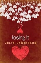 Losing It ebook by Julia Lawrinson