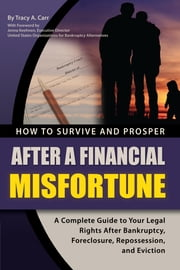 How to Survive and Prosper After a Financial Misfortune - A Complete Guide to Your Legal Rights After Bankruptcy, Foreclosure, Repossession, and Eviction ebook by Tracy Carr