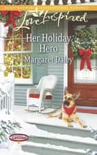 Her Holiday Hero (Mills & Boon Love Inspired) (Caring Canines, Book 2) ebook by Margaret Daley