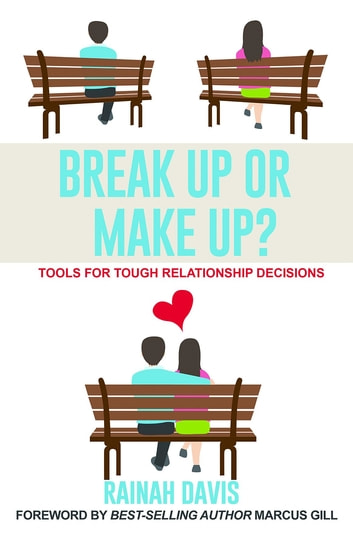 Break Up or Make Up? - Tips for Tough Relationship Decisions ebook by Rainah Davis