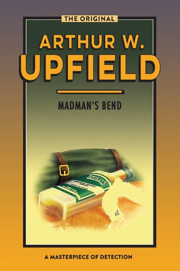 Madman's Bend - The Body at Madman's Bend ebook by Arthur W. Upfield