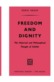 Freedom and Dignity - The Historical and Philosophical Thought of Schiller ebook by Deric Regin