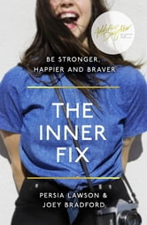 The Inner Fix - Be Stronger, Happier and Braver. ebook by Persia Lawson,Joey Bradford,Addictive Daughter