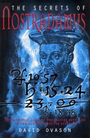 The Secrets Of Nostradamus - The Medieval Code of the Master Revealed in the Age of Computer Science ebook by David Ovason