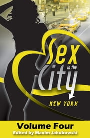 Sex in the City - New York - Volume Four ebook by Lisabet Sarai,Thomas S. Roche,Cara Bruce,Maxim Jakubowski,Ira Miller