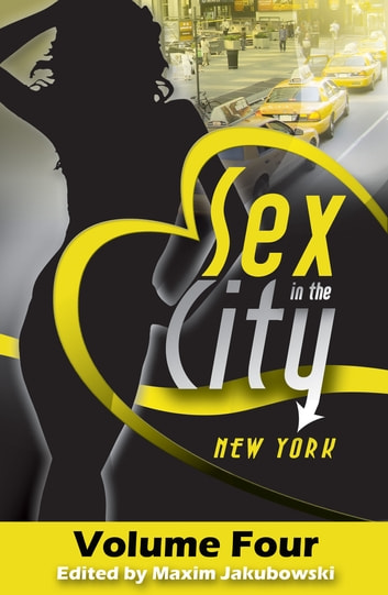 Sex in the City - New York - Volume Four ebook by Lisabet Sarai,Thomas S. Roche,Cara Bruce,Ira Miller