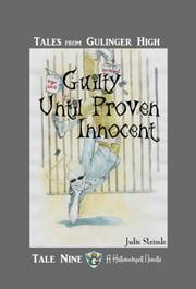 Tales from Gulinger High: Tale Nine - Guilty Until Proven Innocent ebook by Julie Steimle