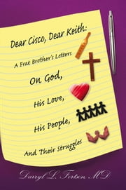 Dear Cisco, Dear Keith - A Frat Brother's Letters On God, His Love, His People, And Their Struggles ebook by Darryl L. Fortson, MD
