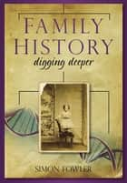 Family History: Digging Deeper eBook by Simon Fowler