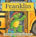 Franklin Goes to School ebook by Paulette Bourgeois, Brenda Clark
