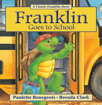 Franklin Goes to School ebook by Paulette Bourgeois