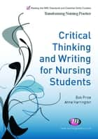 Critical Thinking and Writing for Nursing Students ebook by Bob Price,Dr. Anne Harrington