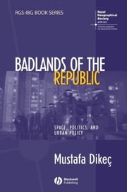 Badlands of the Republic - Space, Politics and Urban Policy ebook by Mustafa Dikec