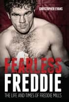 Fearless Freddie - The Life and Times of Freddie Mills ebook by Chris Evans