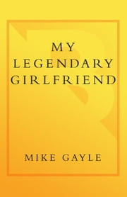 My Legendary Girlfriend ebook by Mike Gayle