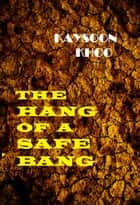 The Hang of a Safe Bang ebook by Kaysoon Khoo