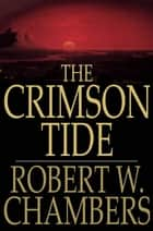 The Crimson Tide ebook by Robert W. Chambers