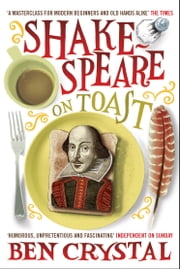 Shakespeare on Toast: Getting a Taste for the Bard ebook by Ben Crystal