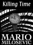 Killing Time ebook by Mario Milosevic