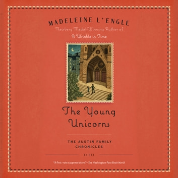 The Young Unicorns - Book Three of The Austin Family Chronicles audiobook by Madeleine L'Engle