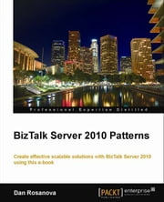 Microsoft BizTalk Server 2010 Patterns ebook by Dan Rosanova