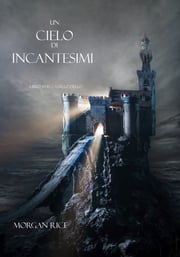 Un Cielo Di Incantesimi ebook by Morgan Rice