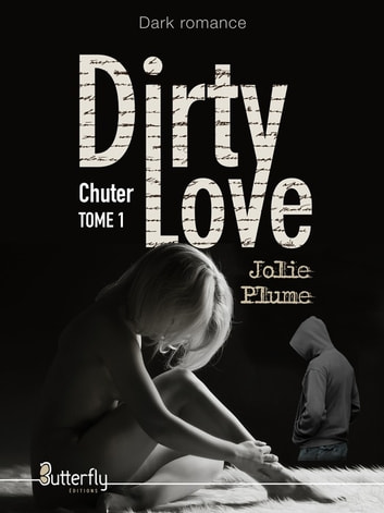 Dirty Love - Chuter ebook by Jolie Plume