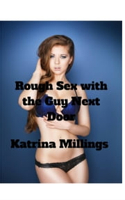 Rough Sex with the Guy Next Door ebook by Katrina Millings