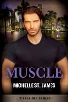 Muscle - A Standalone Romance ebook by Michelle St. James