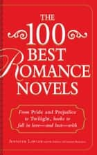 The 100 Best Romance Novels - From Pride and Prejudice to Twilight, Books to Fall in Love - and Lust - With ebook by Jennifer Lawler, Crimson Romance Editors