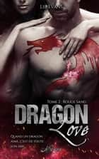 Dragon Love, tome 2 - Rouge Sang ebook by les Éditions Livresque, Lil Evans