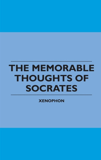 The Memorable Thoughts of Socrates ebook by Xenophon