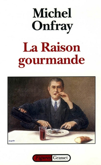 La raison gourmande ebook by Michel Onfray