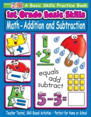 1st Grade Basic Skills: Math: Addition and Subtraction ebook by Sevaly, Karen