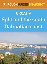 Split and the south Dalmatian coast Rough Guides Snapshot Croatia (includes Trogir, the Cetina gorge, the Makarska Riviera, Mount Biokovo and the Neretva delta) ebook by Jonathan Bousfield