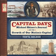 Capital Days - Michael Shiner's Journal and the Growth of Our Nation's Capital ebook by Tonya Bolden
