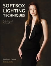 Softbox Lighting Techniques - For Professional Photographers ebook by Stephen Dantzig