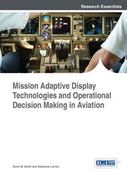 Mission Adaptive Display Technologies and Operational Decision Making in Aviation ebook by Kevin M. Smith,Stéphane Larrieu