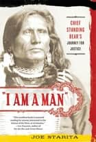 """I Am a Man"" - Chief Standing Bear's Journey for Justice ebook by Joe Starita"